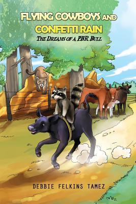 Flying Cowboys and Confetti Rain: Dreams of a PBR Bull - Illustrations, Blueberry (Illustrator), and Tamez, Debbie Felkins