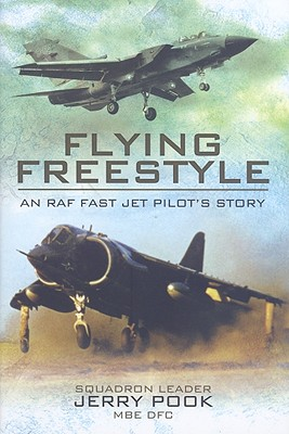 Flying Freestyle: An RAF Fast Jet Pilot's Story - Pook, Jerry
