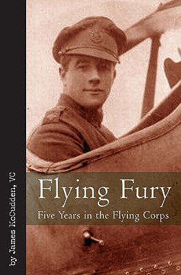 Flying Fury: Five Years in the Royal Flying Corps - McCudden, James