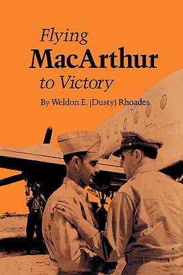 Flying MacArthur to Victory - Rhoades, Weldon E