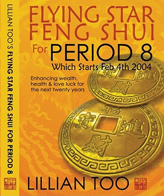 Flying Star Feng Shui for Period 8: Which Starts Feb 4th 2004: Enhancing Wealth, Health & Love Luck for the Next Twenty Years - Too, Lillian