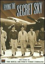 Flying the Secret Sky: The Story of the Royal Air Force Ferry Command - William Vadnerkloot