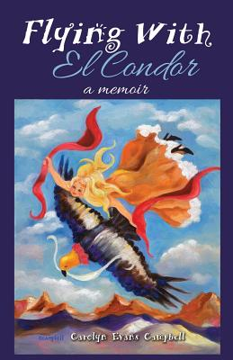 Flying with El Condor - Campbell, Carolyn Evans