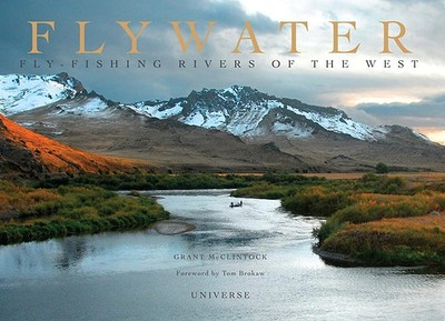Flywater: Fly-Fishing Rivers of the West - McClintock, Grant, and Brokaw, Tom (Foreword by)