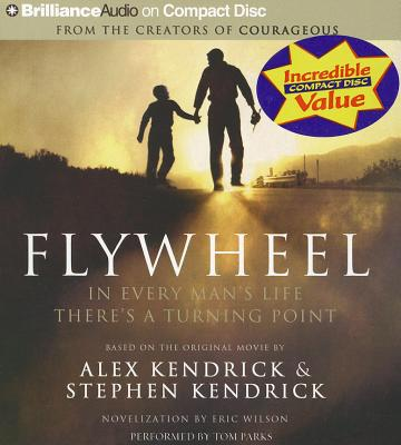 Flywheel: In Every Man's Life There's a Turning Point - Kendrick, Alex, and Kendrick, Stephen, and Wilson, Eric