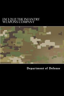 FM 3-21.12 The Infantry Weapons Company - Anderson, Taylor, and Department of Defense
