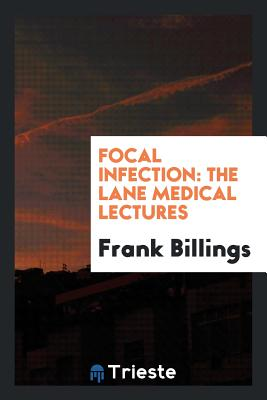 Focal Infection: The Lane Medical Lectures - Billings, Frank