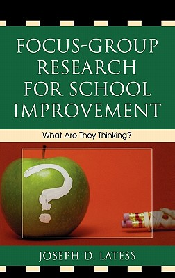 Focus-Group Research for School Improvement: What Are They Thinking? - Latess, Joseph D