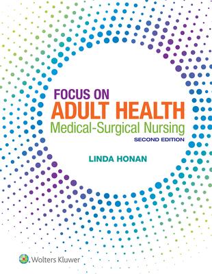 Focus on Adult Health: Medical-Surgical Nursing - Honan, Linda