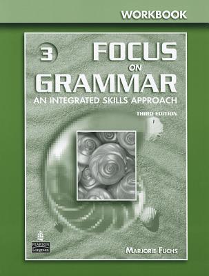 Focus on Grammar 3 Workbook - Fuchs, Marjorie, and Bonner, Margaret, and Westheimer, Miriam
