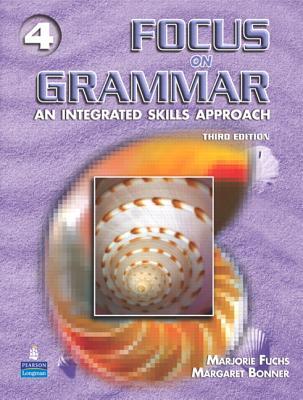 Focus on Grammar 4: An Integrated Skills Approach - Fuchs, Marjorie, and Bonner, Margaret