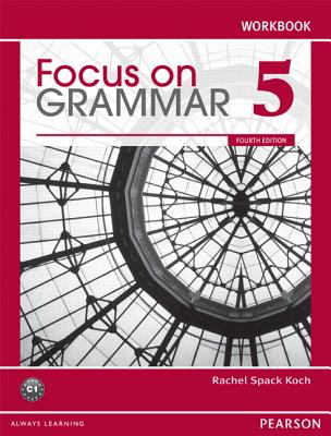 Focus on Grammar 5 Workbook - KOCH