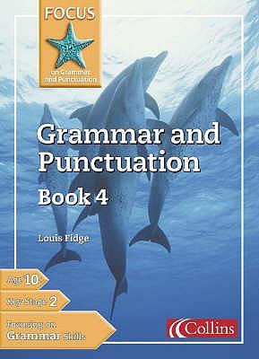 Focus on Grammar and Punctuation Grammar and Punctuation Book 4 - Fidge, Louis