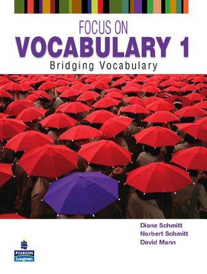Focus on Vocabulary 1: 1: Bridging Vocabulary - Schmitt, Diane, and Schmitt, Norbert, and Mann, David