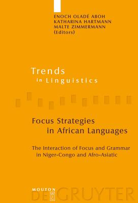 Focus Strategies in African Languages: The Interaction of Focus and Grammar in Niger-Congo and Afro-Asiatic - Aboh, Enoch Olade (Editor), and Hartmann, Katharina (Editor), and Zimmermann, Malte (Editor)