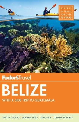 Fodor's Belize: With a Side Trip to Guatemala - Guides, Fodor's Travel