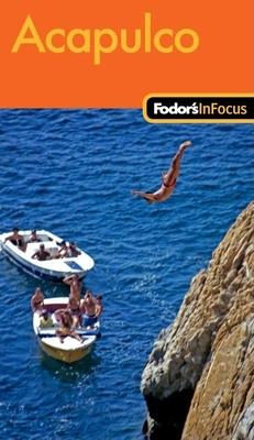 Fodor's in Focus Acapulco - Bluestone, Carissa
