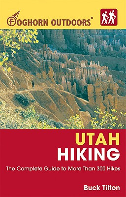 Foghorn Outdoors Utah Hiking: The Complete Guide to More Than 380 Hikes - Tilton, Buck
