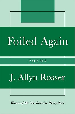 Foiled Again: Poems - Rosser, J Allyn