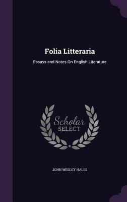 Folia Litteraria: Essays and Notes on English Literature - Hales, John Wesley