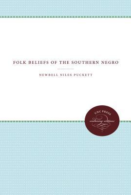 Folk Beliefs of the Southern Negro - Puckett, Newbell Niles, PhD