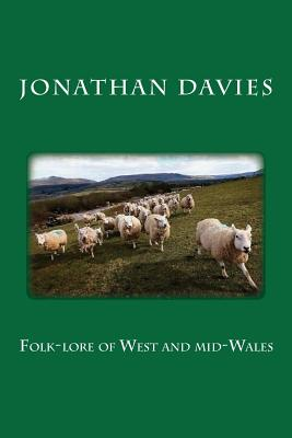 Folk-Lore of West and Mid-Wales - Davies, Jonathan Ceredig