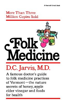 Folk Medicine: A New England Almanac of Natural Health Care from a Noted Vermont Country Doctor - Jarvis, D C, M.D.