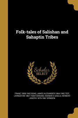Folk-Tales of Salishan and Sahaptin Tribes - Boas, Franz 1858-1942, and Teit, James Alexander 1864-1942, and Farrand, Livingston 1867-1939