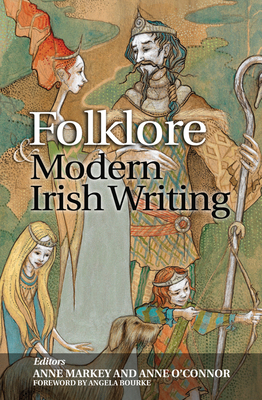 Folklore and Modern Irish Writing - Markey, Anne (Editor), and O'Connor, Anne (Editor)