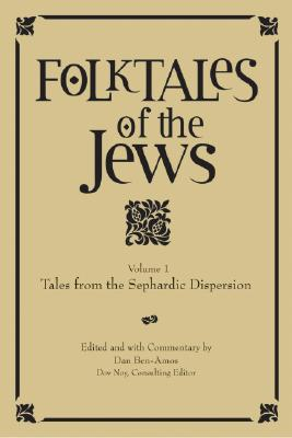 Folktales of the Jews, Volume 1: Tales from the Sephardic Dispersion - Ben-Amos, Dan (Editor)