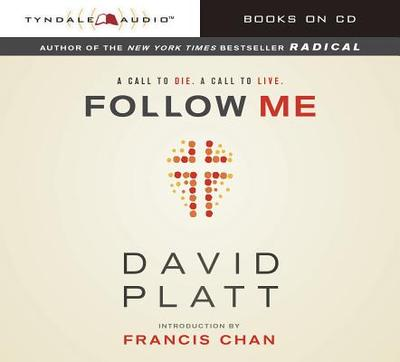 Follow Me: A Call to Die. a Call to Live. - Platt, David (Read by), and Chan, Francis (Introduction by)
