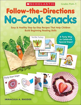 Follow-The-Directions: No-Cook Snacks: Easy & Healthy Step-By-Step Recipes That Help Children Build Beginning Reading Skills - Rhodes, Immacula