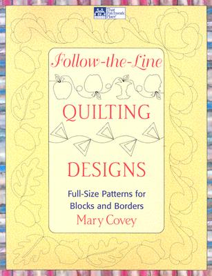 Follow The Line Quilting Designs Mary Covey : Follow-The-Line Quilting Designs: Full-Size Patterns for Blocks and Borders book by Mary Covey ...