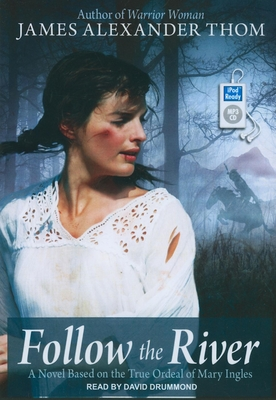 Follow the River: A Novel Based on the True Ordeal of Mary Ingles - Thom, James Alexander, and Drummond, David (Read by)