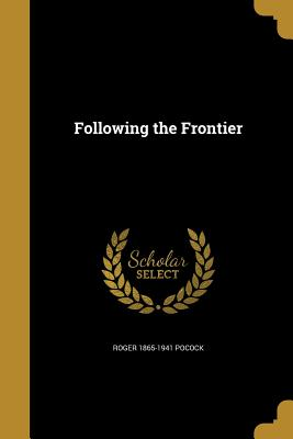 Following the Frontier - Pocock, Roger 1865-1941