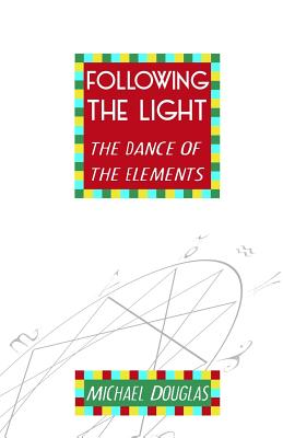 Following the Light: the Dance of the Elements - Douglas, Michael