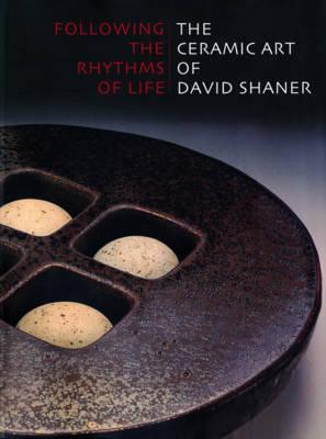 Following the Rhythms of Life: The Ceramic Art of David Shaner - Held, Peter (Editor)