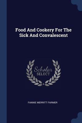 Food and Cookery for the Sick and Convalescent - Farmer, Fannie Merritt