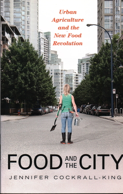 Food and the City: Urban Agriculture and the New Food Revolution - Cockrall-King, Jennifer