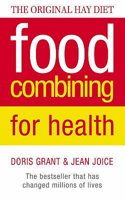 Food Combining for Health: The Bestseller That Has Changed Millions of Lives - Grant, Doris, and Joice, Jean, and Mills, John (Foreword by)