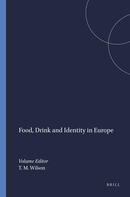 Food, Drink and Identity in Europe - Wilson, Thomas M