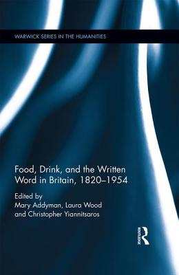Food, Drink, and the Written Word in Britain, 1820-1945 - Addyman, Mary (Editor)