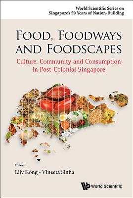 Food, Foodways And Foodscapes: Culture, Community And Consumption In Post-colonial Singapore - Kong, Lily (Editor), and Sinha, Vineeta (Editor)