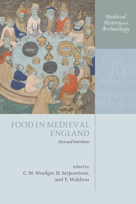 Food in Medieval England: Diet and Nutrition - Woolgar, C M (Editor), and Serjeantson, D (Editor), and Waldron, T (Editor)