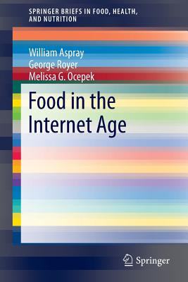 Food in the Internet Age - Aspray, William, and Royer, George, and Ocepek, Melissa G