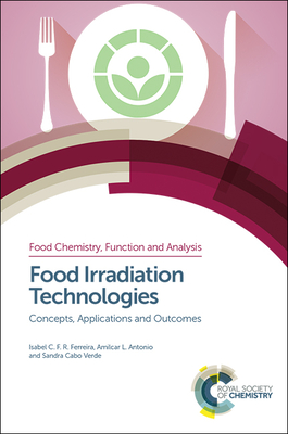 Food Irradiation Technologies: Concepts, Applications and Outcomes - Sugden, Steve (Contributions by), and Miller, R B (Contributions by), and Ferreira, Isabel (Contributions by)