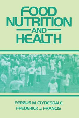 Food Nutrition and Health - Clydesdale, Fergus M, and Francis, Frederick J