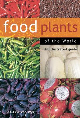Food Plants of the World: An Illustrated Guide - Van Wyk, Ben-Erik
