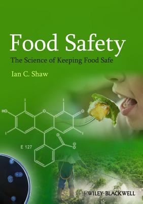 Food Safety: The Science of Keeping Food Safe - Shaw, Ian C.