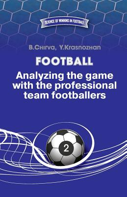 Football. Analyzing the Game with the Professional Team Footballers. - Chirva, Boris, and Krasnozhan, Yuriy